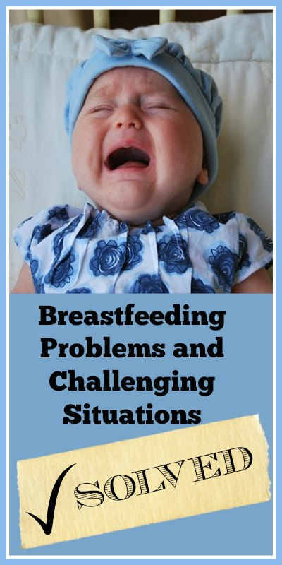 Breastfeeding Problems and Challenging Situations - Solved!