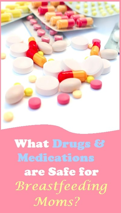 Need help knowing what drugs and medications you can take while breastfeeding?