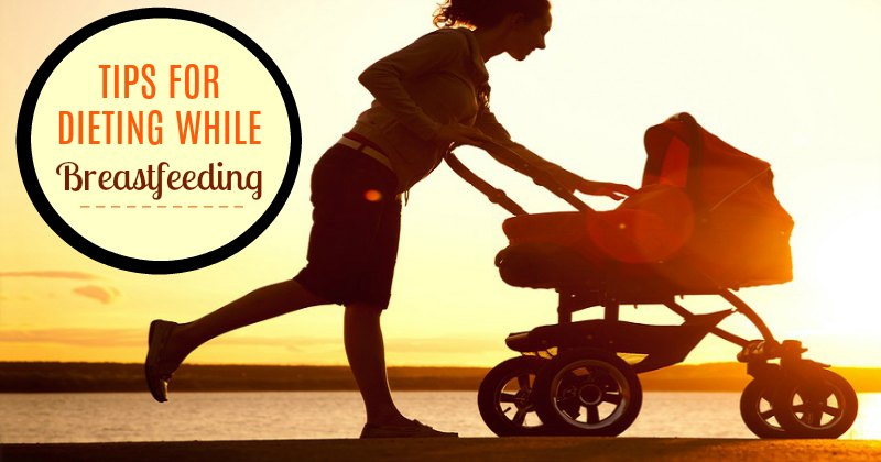 Dieting While Breastfeeding: Tips for Losing Weight ...