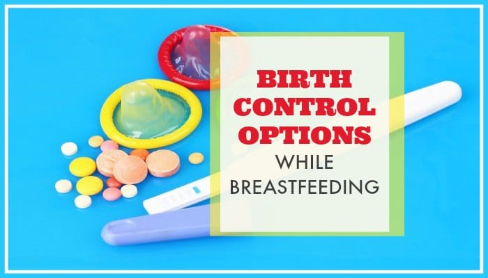 Best birth control options while breastfeeding