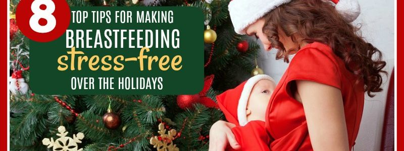 Breastfeeding and the Holidays : Keep the Holidays Fun and Stress-Free