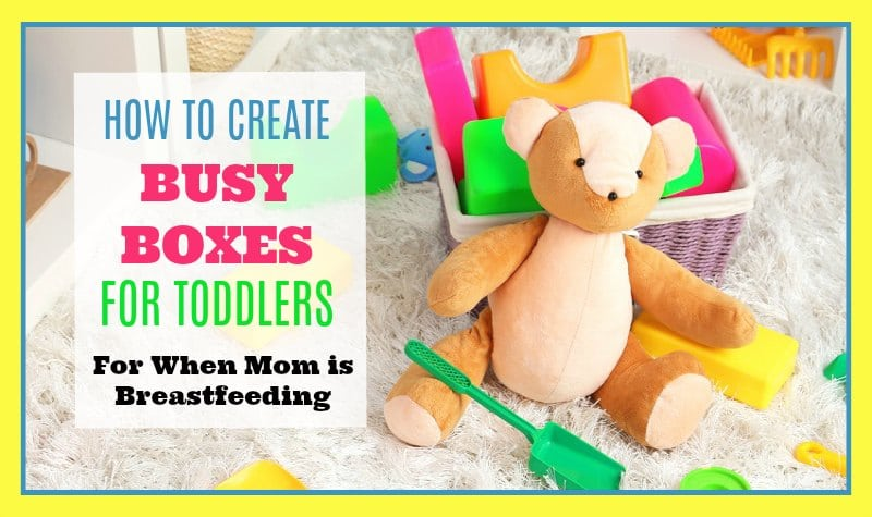 Busy Boxes for Toddlers For When Mom is Breastfeeding