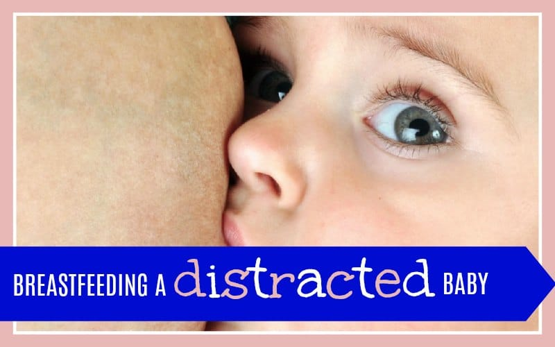 Breastfeeding a Distracted Baby: