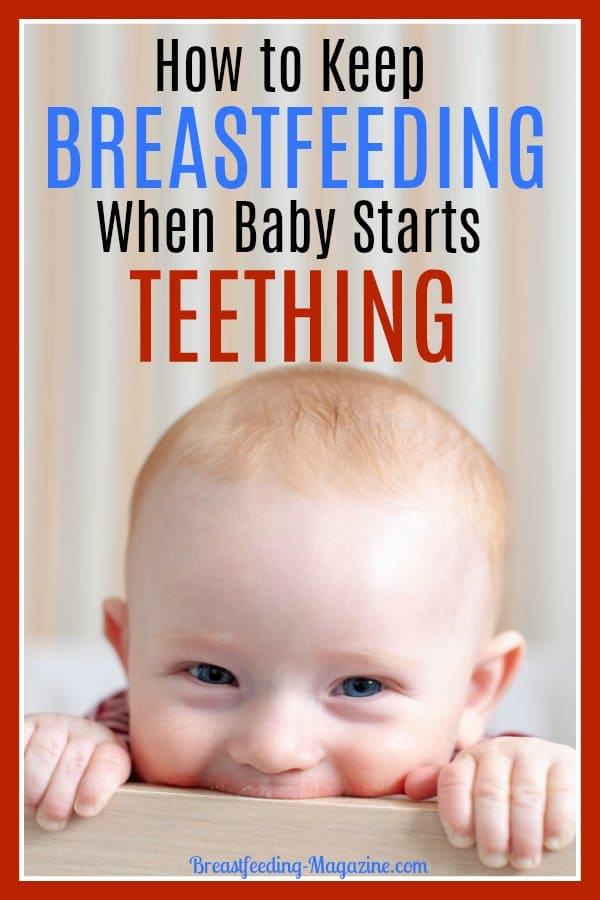 How to Keep Breastfeeding When Baby Starts Teething