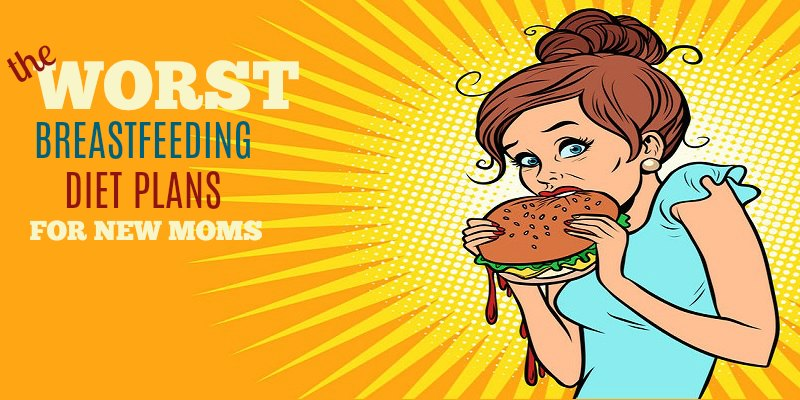 Worst Breastfeeding Diets