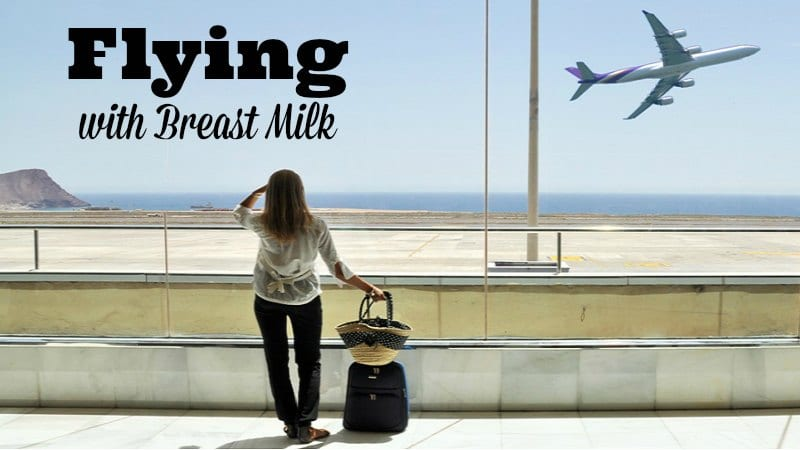 Flying with Breast Milk With or Without Your Baby Traveling with You
