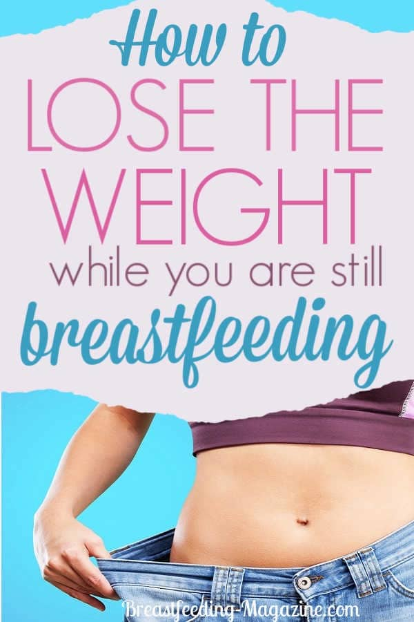 How to Lose the Weight While Still Breastfeeding